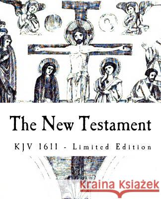 The New Testament: Limited Edition of 1611 KJV of the Holy Bible Jack Holland 9781499775716