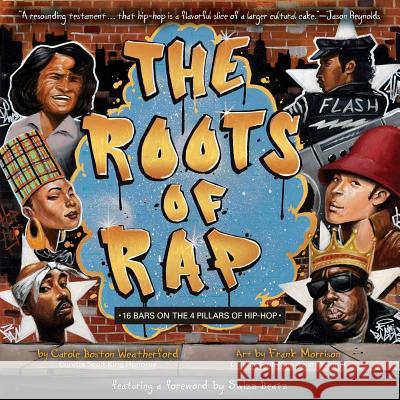 The Roots of Rap: 16 Bars on the 4 Pillars of Hip-Hop Carole Bosto Frank Morrison 9781499804119 Little Bee Books
