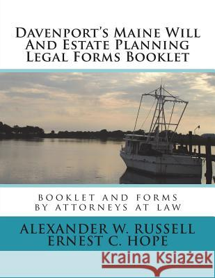 Davenport's Maine Will and Estate Planning Legal Forms Booklet Alexander W. Russell Ernest C. Hope 9781500120283