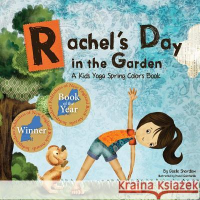 Rachel's Day in the Garden: A Kids Yoga Spring Colors Book Giselle Shardlow Hazel Quintanilla 9781500138493 Createspace