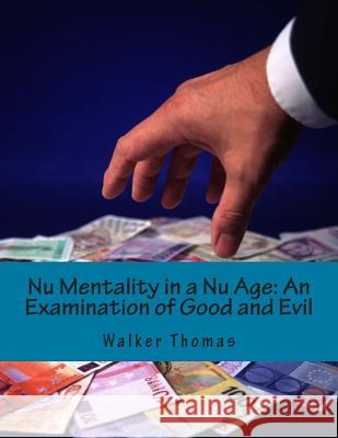 NU Mentality in a NU Age: An Examination of Good and Evil Walker Thomas 9781500140434