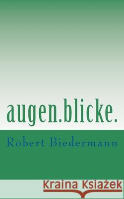 augen.blicke. Robert Biedermann 9781500151645 Createspace Independent Publishing Platform