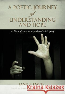 A Poetic Journey of Understanding and Hope: A Man of Sorrow Acquainted with Grief Janice Davis Tammy Pong Leatha Taylor 9781500200640