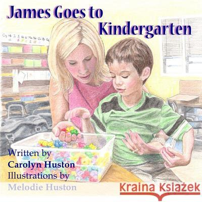 James Goes to Kindergarten Carolyn L. Huston Melodie Huston 9781500253158
