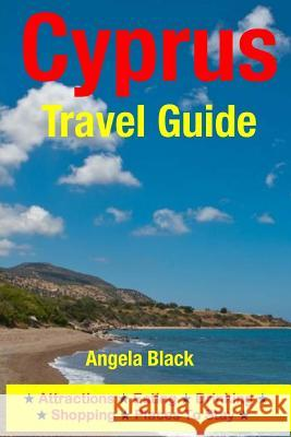 Cyprus Travel Guide: Attractions, Eating, Drinking, Shopping & Places to Stay Angela Black 9781500260125