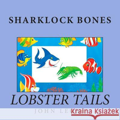 Sharklock Bones: Lobster Tails John L. Leone 9781500266318