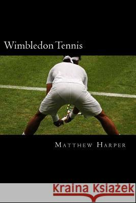 Wimbledon Tennis: A Fascinating Book Containing Wimbledon Tennis Facts, Trivia, Images & Memory Recall Quiz: Suitable for Adults & Child Matthew Harper 9781500269531