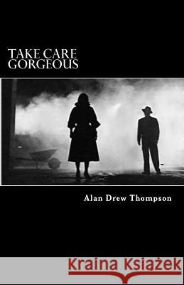 Take Care Gorgeous: From the Case Files of Inspector Forsyth of the Royal Ulster Constabulary Alan Drew Thompson 9781500285371