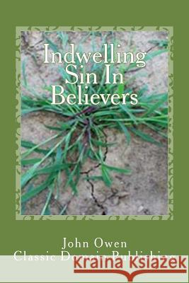 Indwelling Sin in Believers John Owen Classic Domain Publishing 9781500288341