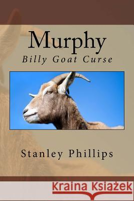 Murphy: Billy Goat's Curse MR Stanley Phillips 9781500291334