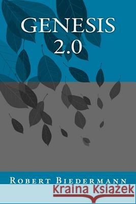 Genesis 2.0 Robert Biedermann 9781500297183 Createspace