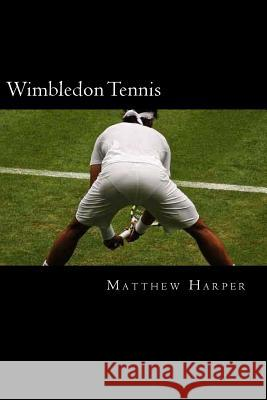 Wimbledon Tennis: A Fascinating Book Containing Wimbledon Tennis Facts, Trivia, Images & Memory Recall Quiz: Suitable for Adults & Child Matthew Harper 9781500305796