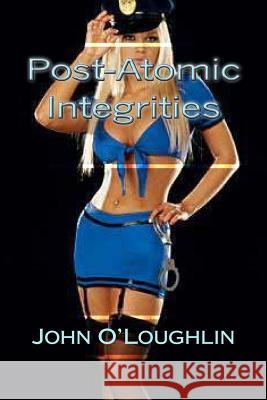 Post-Atomic Integrities John O'Loughlin 9781500329693