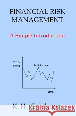 Financial Risk Management: A Simple Introduction K. H. Erickson 9781500349240