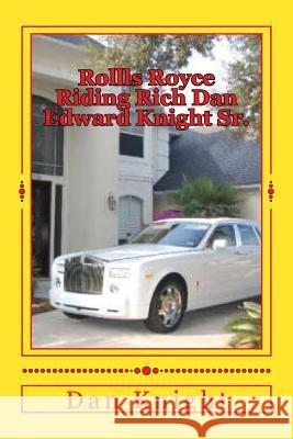 Rollls Royce Riding Rich Dan Edward Knight Sr.: God Is Good All the Time on Time Good Dan Edward Knigh 9781500352745