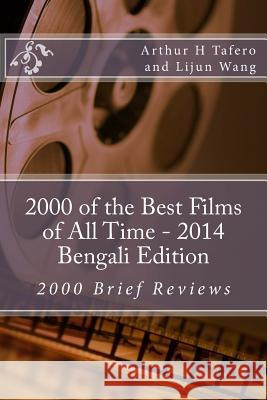 2000 of the Best Films of All Time - 2014 Bengali Edition: 2000 Brief Reviews Arthur H. Tafero Lijun Wang 9781500389444