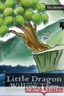 Little Dragon and the Willow Tree Tim Johnson Pandu Dirgantara 9781500390631