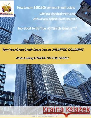 How to Earn $250,000 Per Year in Real Estate Without Physical Work and Without Any Capital Investments?: Turn Your Great Credit Score Into an Unlimite MR Steve Sherman 9781500428228