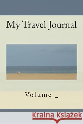 My Travel Journal: Beach Cover S. M 9781500464318 Createspace