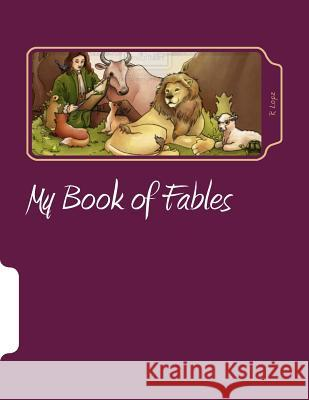 My Book of Fables: Great Selection of Simple and Interesting Fables for All Ages R. Lopz 9781500465322