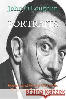 Portraits: Power and Glory VIS-A-VIS Form and Contentment John O'Loughlin 9781500468101