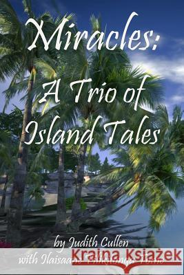 Miracles: A Trio of Island Tales Judith Cullen Ilaisaane Filikitonga Tome Micki McIntyre 9781500473235