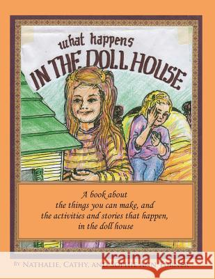 What Happens, in the Doll House: A Book about the Things That You Can Make and the Activities and Stories That Happen, in the Doll House. Mrs Nathalie Goss Turner 9781500474454