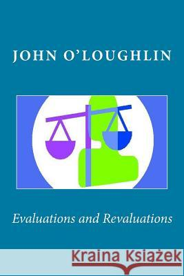 Evaluations and Revaluations John O'Loughlin 9781500478926