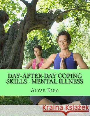 Coping with Mental Illness: Support Advancement for Families MS Alyse King Ma MS I. a. Mohabier 9781500491680
