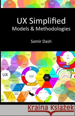 UX Simplified: Models & Methodologies Samir Dash 9781500499587