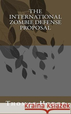 The International Zombie Defense Proposal: Icopu Thomas Hodge 9781500516703