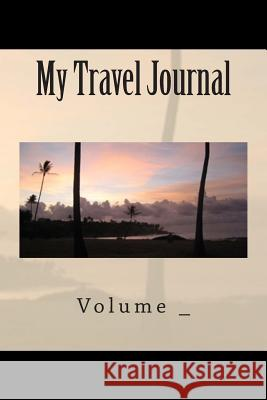 My Travel Journal: Sunset Cover S. M 9781500538880 Createspace