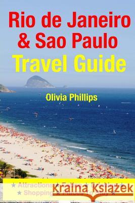 Rio de Janeiro & Sao Paulo Travel Guide: Attractions, Eating, Drinking, Shopping & Places to Stay Olivia Phillips 9781500545178