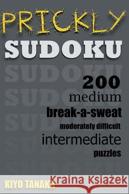 Prickly Sudoku: 200 Medium, Break-A-Sweat, Moderately Difficult, Intermediate Puzzles Kiyo Tanaka 9781500554873