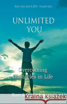 Unlimited You: Overcoming Obstacles in Life Scott Johnson Debra Johnson 9781500564148