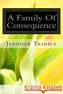 A Family of Consequence Jennifer Trimble 9781500584054