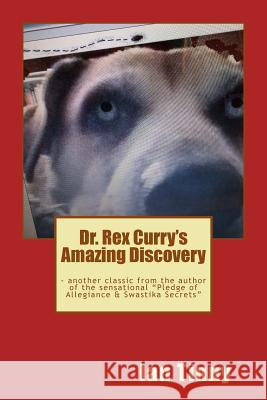 Dr. Rex Curry's Amazing Discovery Ian Tinny 9781500588090