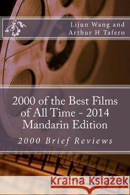 2000 of the Best Films of All Time - 2014 Mandarin Edition: 2000 Brief Reviews Lijun Wang Arthur H. Tafero 9781500594015