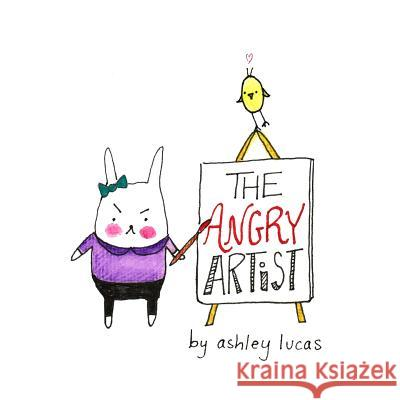 The Angry Artist Ashley Lucas 9781500598679