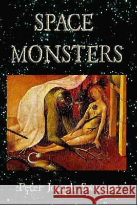 Space Monsters Peter Joseph Swanson 9781500622206