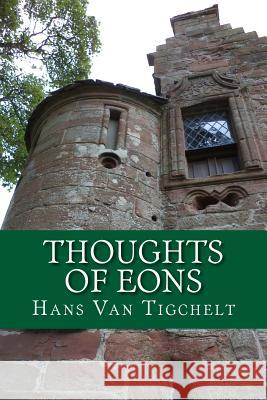 Thoughts of Eons MR Hans Van Tigchelt 9781500629878