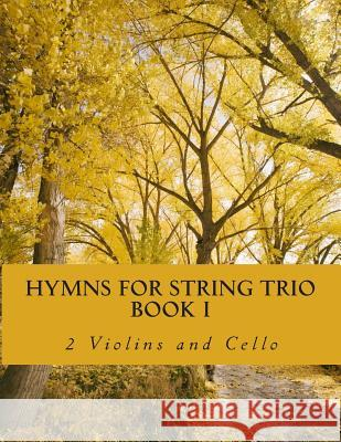 Hymns for String Trio Book I - 2 Violins and Cello Case Studio Productions 9781500645816