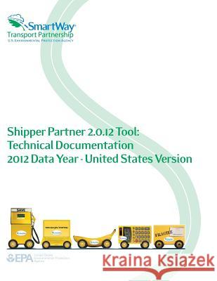 Shipper Partner 2.0.12 Tool: Technical Documentation 2012 Data Year - United States Version U. S. Environmental Protection Agency 9781500647742