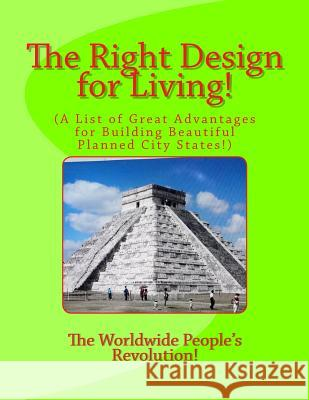 The Right Design for Living!: A List of Great Advantages for Building Beautiful Planned City States! MR Mark Revolutionary Twai 9781500660550