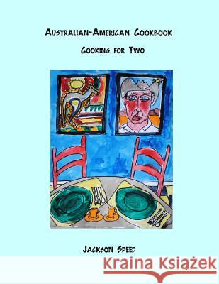 Australian-American Cookbook: Cooking for Two MR Jackson Speed 9781500660697