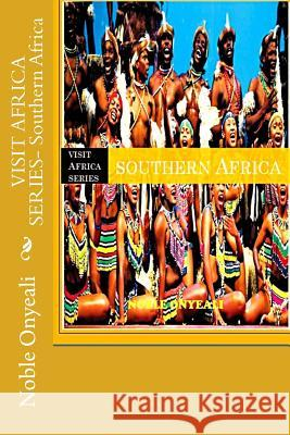 Visit Africa Series- Southern Africa Noble Onyeali 9781500698232