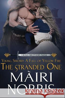 Viking Sword: A Fall of Yellow Fire: The Stranded One Mairi Norris 9781500698966