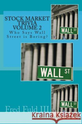 Stock Market Trivia Volume 2: Who Says Wall Street Is Boring? Fred Ful 9781500708450 Createspace