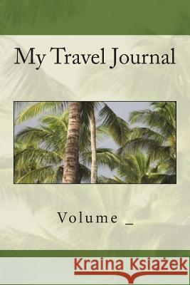 My Travel Journal: Palm Tree Cover S. M 9781500725495 Createspace