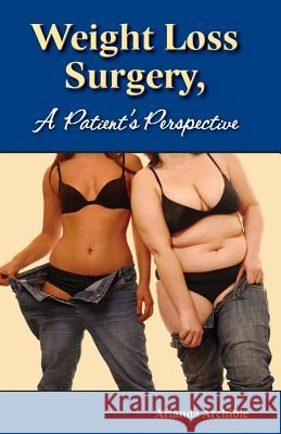 Weight Loss Surgery - A Patient's Perspective Arlanda Archible 9781500736309